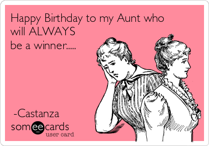 Happy Birthday To My Aunt Who Will ALWAYS Be A Winner