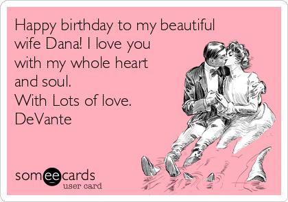 Happy Birthday To My Beautiful Wife Dana I Love You With My Whole
