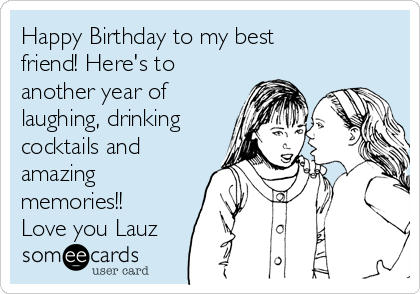 Happy Birthday to my best friend! Here's to another year of laughing, drinking cocktails and amazing memories!! Love you Lauz