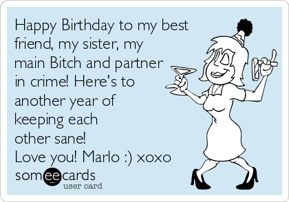 Happy Birthday To My Best Friend My Sister My Main Bitch And