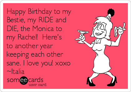 happy birthday to my bestie my ride and die the monica to my