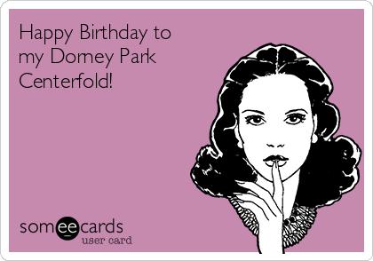 Happy Birthday to my Dorney Park Centerfold!