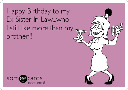 Happy Birthday To My Ex Sister In Lawwho I Still Like More Than
