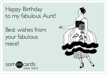 happy birthday to my fabulous aunt best wishes from your fabulous