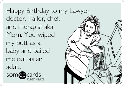 Happy Birthday to my Lawyer, doctor, Tailor, chef, and therapist aka Mom. You wiped my butt as a baby and bailed me out as an adult.