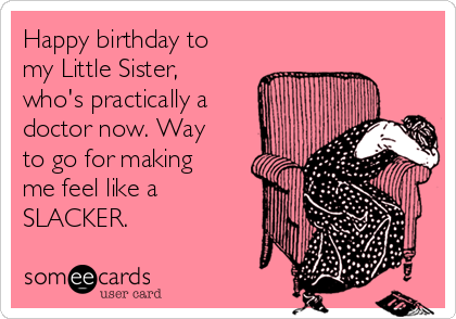 Happy Birthday To My Little Sister Whos Practically A Doctor Now – Happy Birthday Card for Doctor