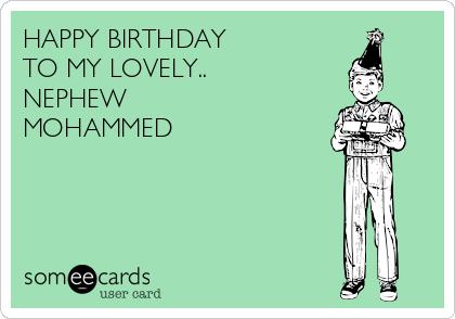 HAPPY BIRTHDAY TO MY LOVELY NEPHEW MOHAMMED