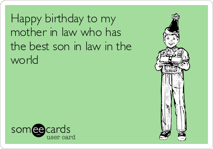 Happy Birthday To My Mother In Law Who Has The Best Son In Law In