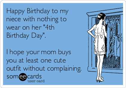 """Happy Birthday to my niece with nothing to wear on her """"4th Birthday Day"""".  I hope your mom buys you at least one cute outfit without complaining."""