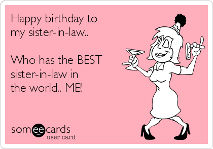 Happy birthday to my sister-in-law.. Who has the BEST sister-in-law