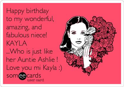 Happy Birthday To My Wonderful Amazing And Fabulous Niece Kayla