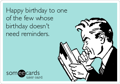 Happy birthday to one of the few whose birthday doesn't need reminders.