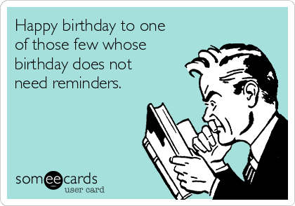 Happy birthday to one of those few whose birthday does not need reminders.