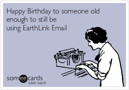 Happy Birthday to someone old enough to still be using EarthLink Email