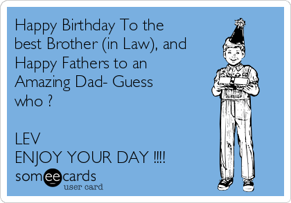 Happy Birthday To The Best Brother In Law And Happy Fathers To An