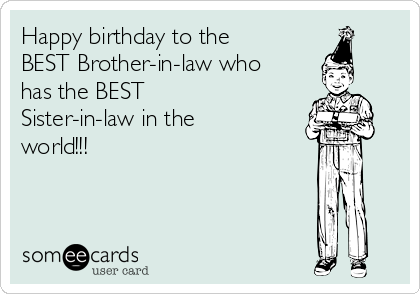 Happy birthday to the BEST Brother-in-law who has the BEST Sister-in-law in the world!!!
