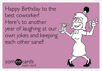 Happy Birthday To The Best Coworker Here S To Another Year Of