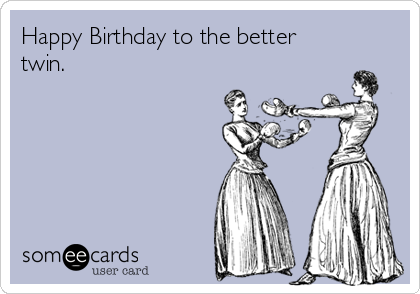Happy Birthday to the better twin Birthday Ecard