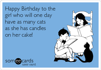 Happy Birthday to the girl who will one day have as many cats as she has candles on her cake!