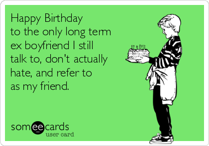 Results For Birthday Cards For Your Ex Boyfriend