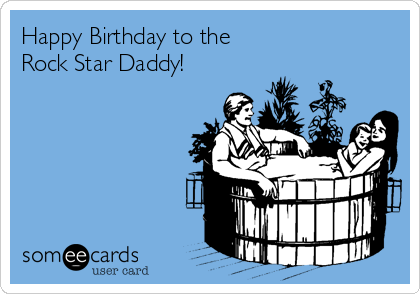 Happy Birthday to the Rock Star Daddy!