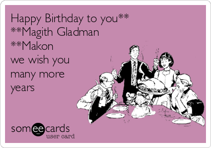 Happy Birthday to you** **Magith Gladman **Makon we wish you many more years