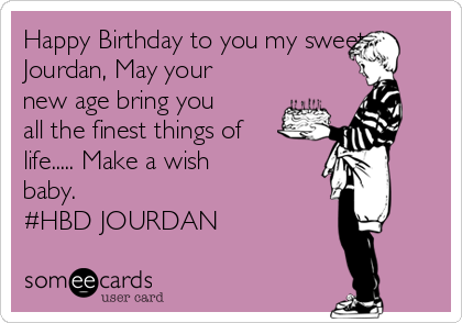 Happy Birthday to you my sweet Jourdan, May your new age bring you all the finest things of life..... Make a wish baby. #HBD JOURDAN
