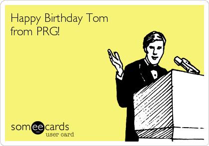 Happy Birthday Tom  from PRG!