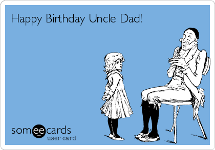 Happy Birthday Uncle Dad