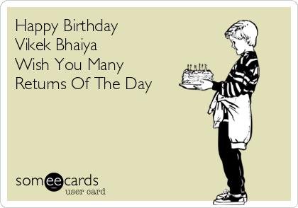 Happy Birthday  Vikek Bhaiya Wish You Many  Returns Of The Day
