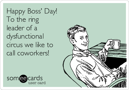 Happy boss day to the ring leader of a dysfunctional circus we happy boss day to the ring leader of a dysfunctional circus we like to m4hsunfo