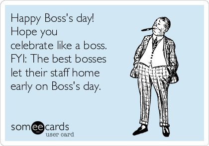 Happy bosss day hope you celebrate like a boss fyi the best happy bosss day hope you celebrate like a boss fyi the best bosses m4hsunfo