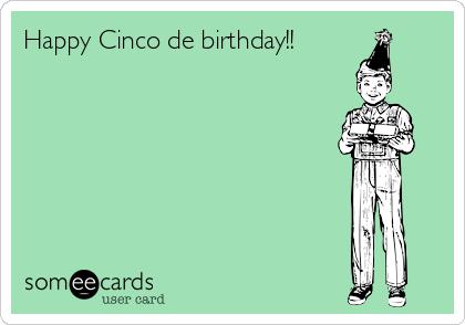 Happy Cinco de birthday!!