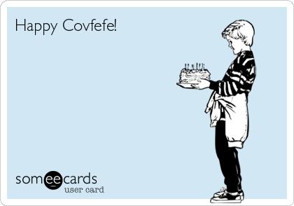 Happy Covfefe!