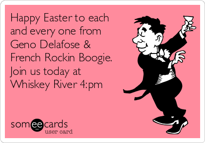Happy Easter to each and every one from Geno Delafose & French Rockin Boogie. Join us today at Whiskey River 4:pm