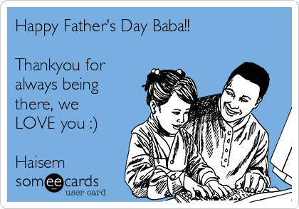 Happy Father's Day Baba!!  Thankyou for always being there, we LOVE you :)  Haisem