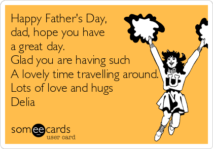 happy father s day dad hope you have a great day glad you are