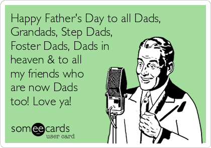 Happy Father's Day to all Dads, Grandads, Step Dads, Foster Dads, Dads in heaven & to all my friends who are now Dads too! Love ya!