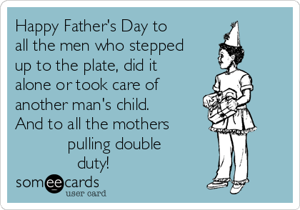 Happy fathers day to all the men who stepped up to the plate did happy fathers day to all the men who stepped up to the plate did it sciox Image collections