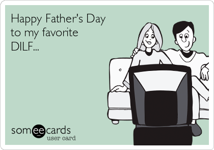 Happy Father's Day  to my favorite DILF...