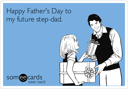 Happy Father's Day to my future step-dad.
