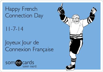 Happy French Connection Day  11-7-14  Joyeux Jour de Connexion Française