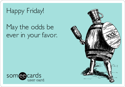 Happy Friday!  May the odds be ever in your favor.