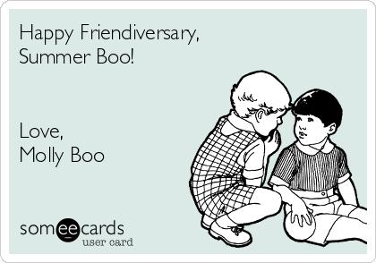Happy Friendiversary, Summer Boo!   Love, Molly Boo