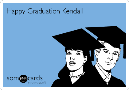 Happy Graduation Kendall