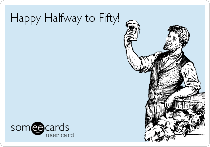 Happy Halfway to Fifty!