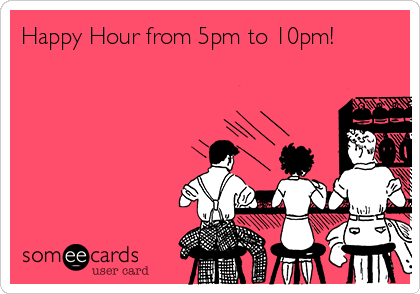 Happy Hour from 5pm to 10pm!
