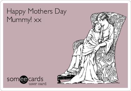 Happy Mothers Day Mummy! xx