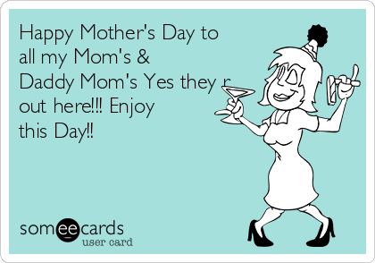 Happy Mother's Day to all my Mom's & Daddy Mom's Yes they r out here!!! Enjoy this Day!!