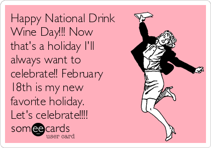Happy National Drink Wine Day!!! Now that's a holiday I'll always want to celebrate!! February 18th is my new favorite holiday. Let's celebrate!!!!